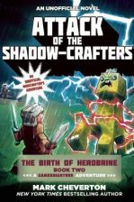 Attack of the Shadow-Crafters: The Birth of Herobrine Book Two: A Gameknight999 Adventure: An Unofficial Minecrafter's Adventure (Cheverton Mark)(Pape