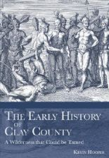 The Early History of Clay County: A Wilderness That Could Be Tamed (Hooper Kevin S.)(Paperback)