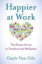 Happier at Work: The Power of Love to Transform the Workplace (Van Gils Gayle)(Paperback)