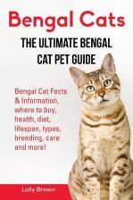 Bengal Cats: Bengal Cat Facts & Information, Where to Buy, Health, Diet, Lifespan, Types, Breeding, Care and More! the Ultimate Ben (Brown Lolly)(Pape