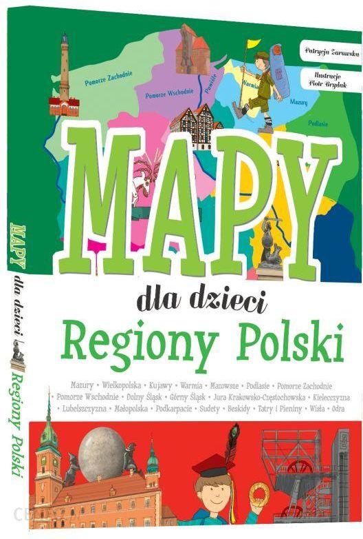 Regiony Polski Mapy Dla Dzieci Patrycja Zarawska Ceny I Opinie