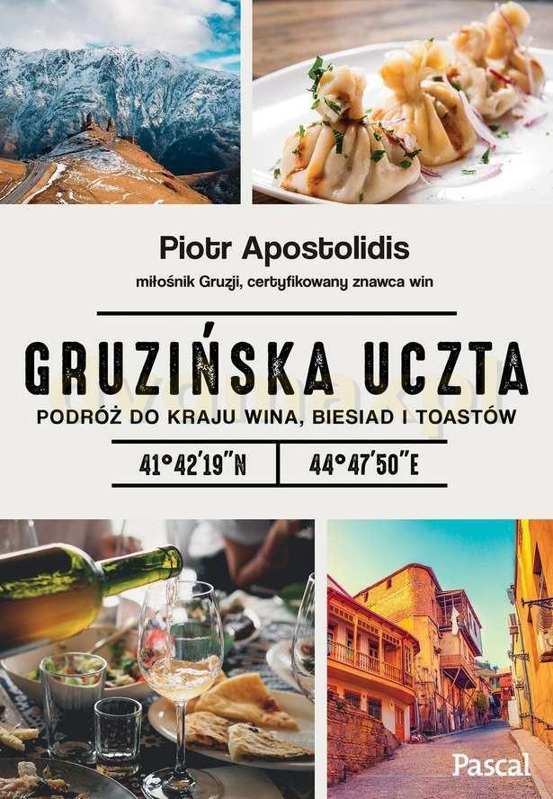 Gruzińska Uczta Podróż Do Kraju Wina Biesiad I Toastów Piotr Apostolidis Książka