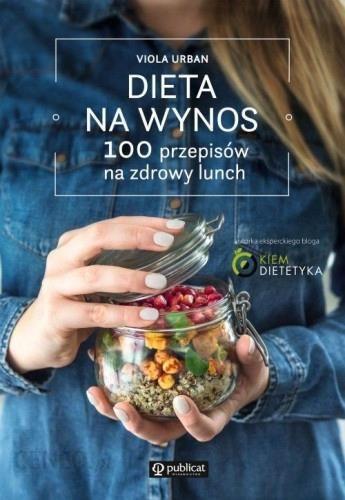 Dieta Na Wynos 100 Przepisow Na Zdrowy Lunch