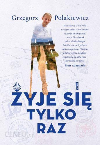 dbd97c9850cdd8 Żyje się tylko raz - Polakiewicz Grzegorz - Książka religijna - Ceny ...