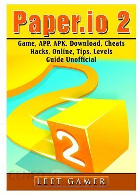 Paper IO 2 Game, App, Apk, Download, Cheats, Hacks, Online, Tips, Levels,  Guide Unofficial (Gamer Leet) - Literatura obcojęzyczna - Ceny i opinie -