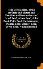 Read Genealogies, of the Brothers and Sisters and Families and Descendants of Israel Read, Abner Read, John Read, Polly Read  (Dodd Henry Martyn)
