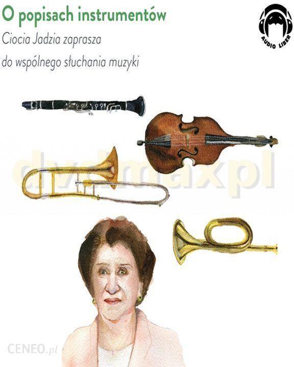 O Popisach Instrumentow Ciocia Jadzia Zaprasza Do Wspolnego Sluchania Muzyki Jadwiga Mackiewicz Audiobook Ceny I Opinie Ceneo Pl