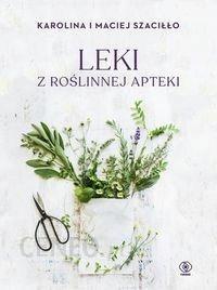 Leki z roślinnej apteki Szaciłło Karolina   Książka w