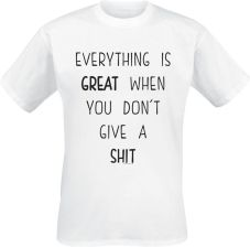Everything Is Great When You Don`t Give A Shit T Shirt biały Ceny i opinie Ceneo.pl