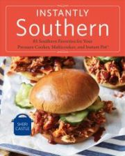 Literatura obcojęzyczna Instantly Southern: 85 Southern Favorites for Your Pressure Cooker, Multicooker, and Instant Pot(r) a Cookbook - zdjęcie 1