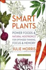 Smart Plants: Power Foods & Natural Nootropics for Optimized Thinking, Focus & Memory