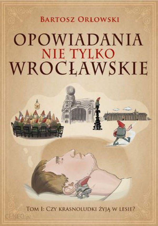 Opowiadania Nie Tylko Wrocławskie. Czy Krasnoludki Żyją W Lesie?