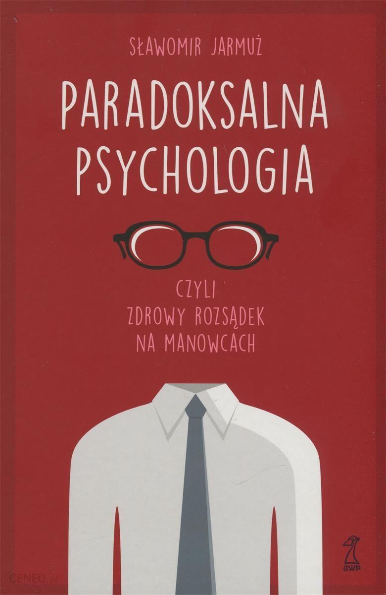 Ksiazka Paradoksalna Psychologia Czyli Zdrowy Rozsadek Na Manowcach Ceny I Opinie Ceneo Pl