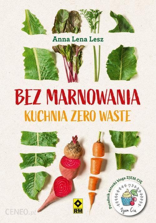 Bez Marnowania Kuchnia Zero Waste Ceny I Opinie Ceneo Pl