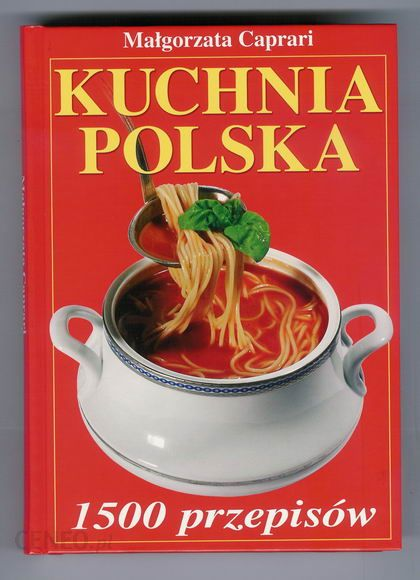 Ksiazka Kuchnia Polska 1500 Przepisow Malgorzata Caprari Ceny I Opinie Ceneo Pl