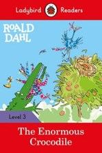 Roald Dahl: The Enormous Crocodile - Ladybird Readers Level 3 Ladybird