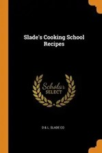 Slade's Cooking School Recipes - Co D & L. Slade