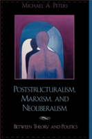 Poststructuralism, Marxism, and Neoliberalism: Between Theory and Politics