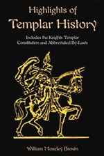 Highlights of Templar History: Includes the Knights Templar Constitution