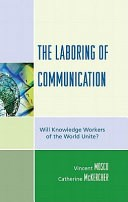 The Laboring of Communication: Will Knowledge Workers of the World Unite?